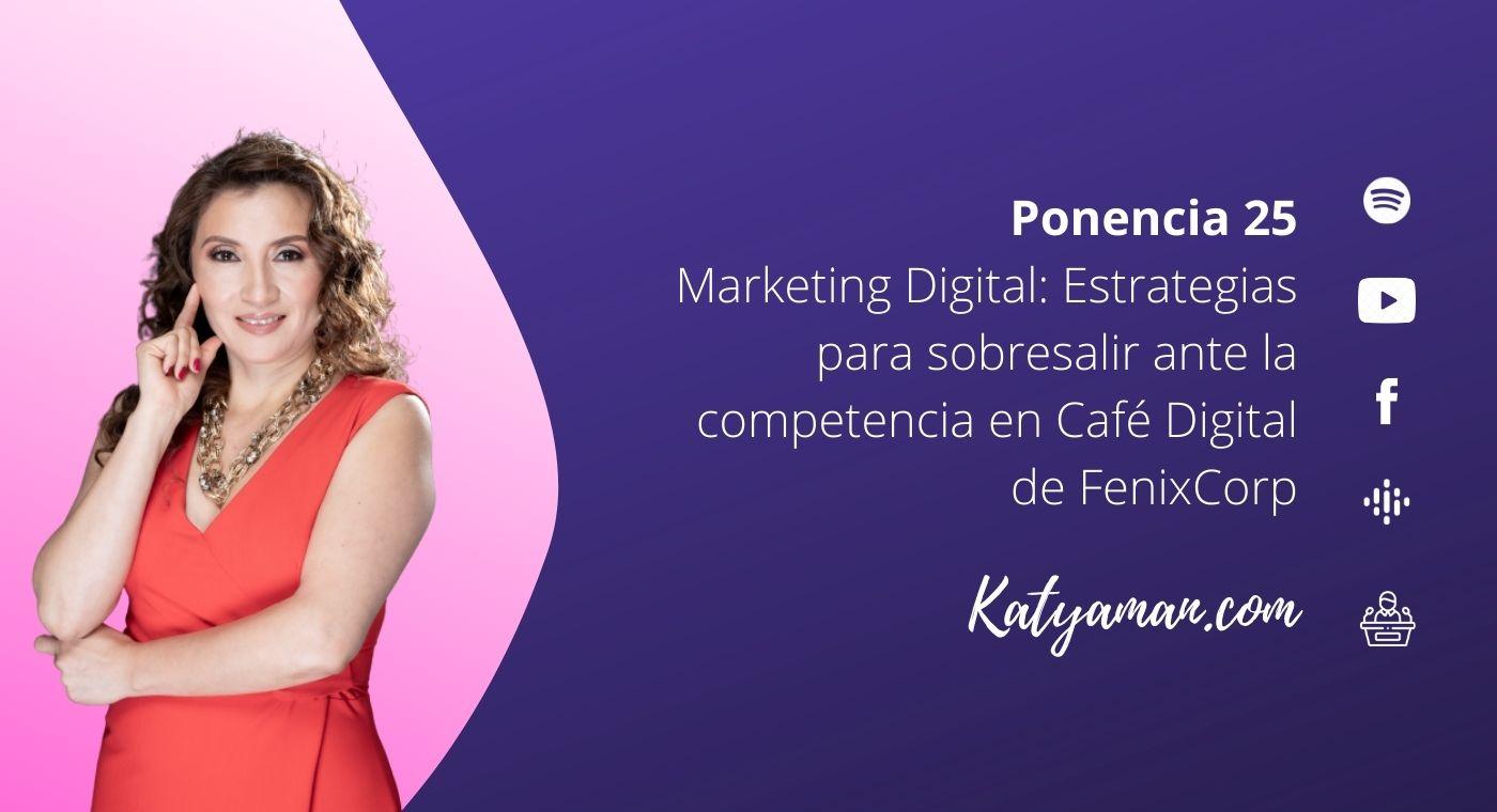 25-marketing-digital-estrategias-para-sobresalir-ante-la-competencia-en-cafe-digital-de-fenixcorp