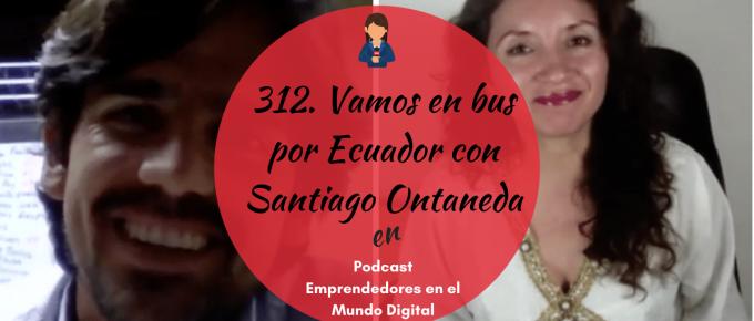 312. Vamos en bus por Ecuador con Santiago Ontaneda
