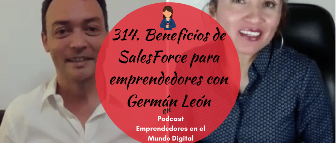 314. Beneficios de SalesForce para emprendedores con Germán León