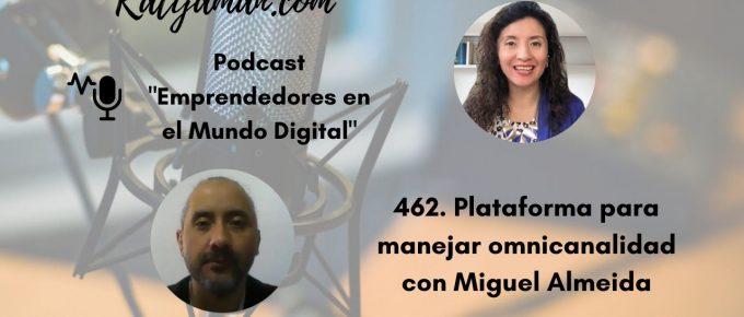 462-plataforma-para-manejar-omnicanalidad-con-miguel-almeida
