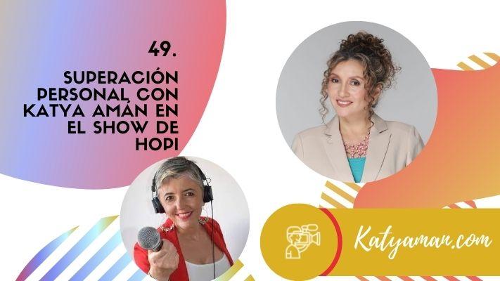 49-superacion-personal-con-katya-aman-en-el-show-de-hopi