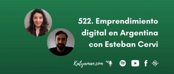 522-emprendimiento-digital-en-argentina-con-esteban-cervi