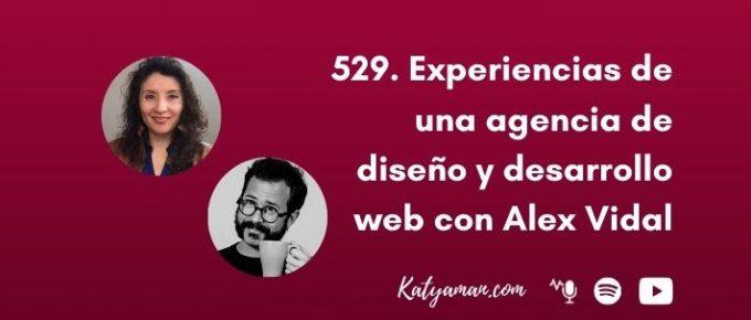529-experiencias-de-una-agencia-de-diseno-y-desarrollo-web-con-alex-vidal