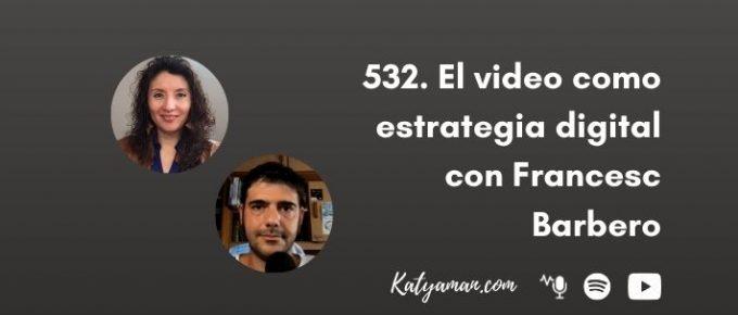 532-el-video-como-estrategia-digital-con-francesc-barbero