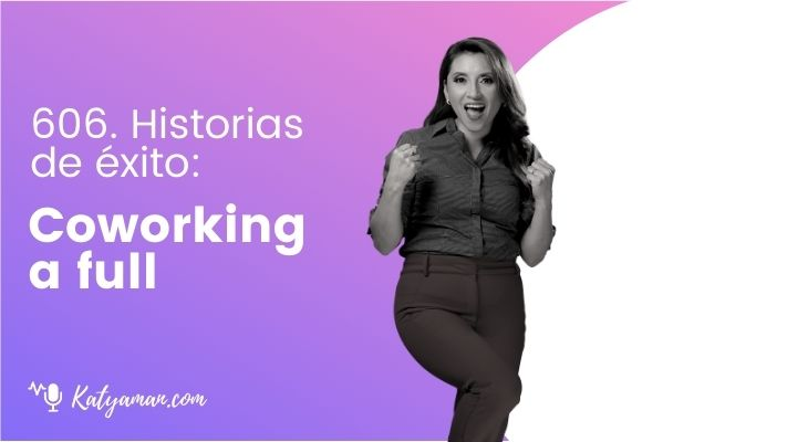 606-historias-de-exito-coworking-a-full