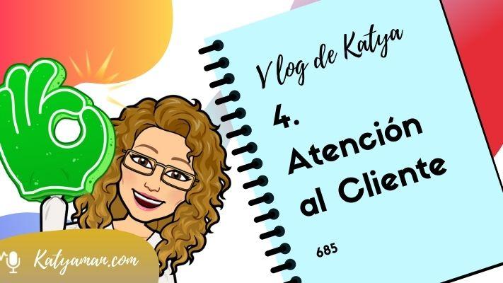 685-vlog-5-de-katya-atencion-al-cliente