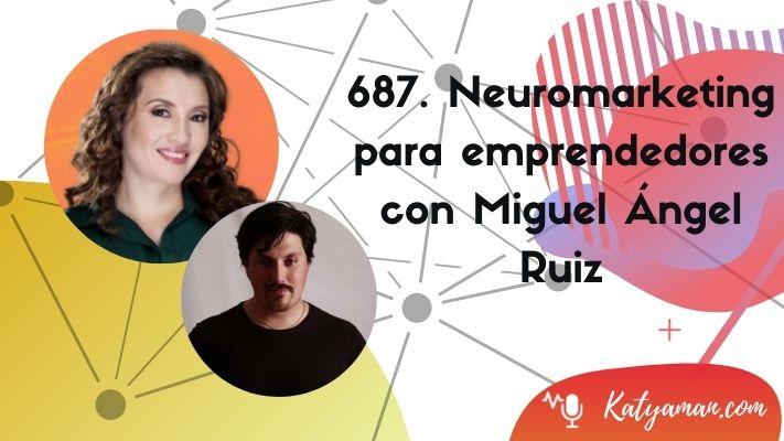 687-neuromarketing-para-emprendedores-con-miguel-angel-ruiz