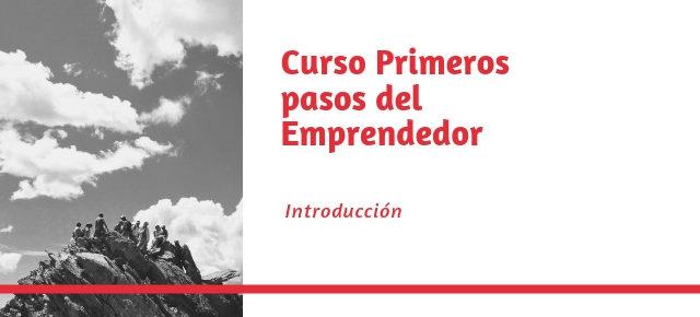 Curso Primeros Pasos del Emprendedor Clase N.1 Introducción