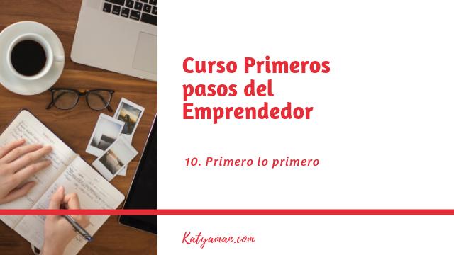 Curso primeros pasos del emprendedor #10: Primero lo primero