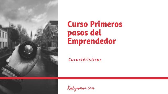 Curso Primeros pasos del Emprendedor Clase N.2 Caraterísticas