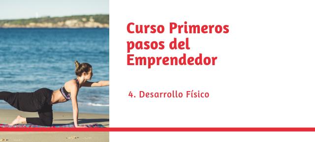 Curso primeros pasos del emprendedor N4: Desarrollo Físico