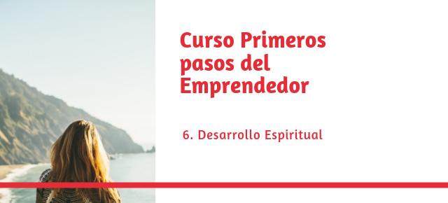 Curso primeros pasos del emprendedor #6: Desarrollo espiritual