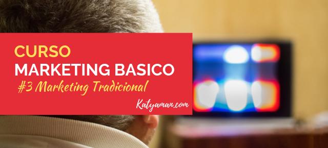 Curso de Marketing Básico #3: Marketing tradicional