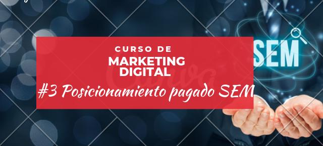 Curso de Marketing Digital #3 Posicionamiento Pagado(SEM)
