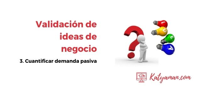 validacion-de-ideas-de-negocio-3-cuntificar-demanda-pasiva